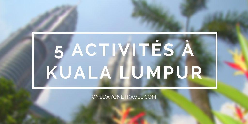 5 activités voyage Kuala Lumpur blog voyage