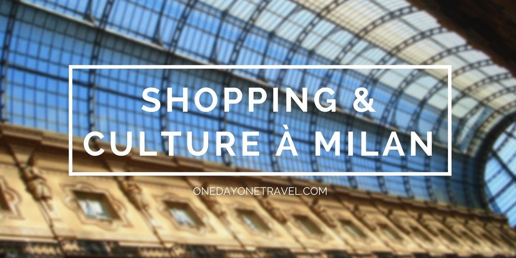 Milan shopping culture Blog Voyage OneDayOneTravel