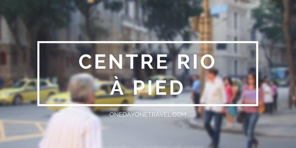 Rio de Janeiro centre rio à pied blog voyage