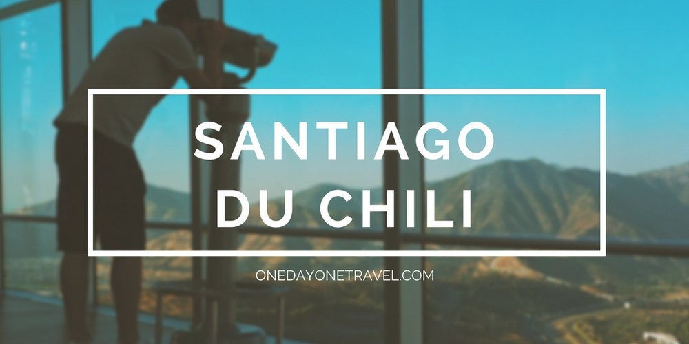 Santiago du chili city guide blog voyage richard