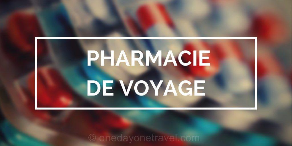 Trousse à pharmacie de voyage - Blog Voyage OneDayOneTravel