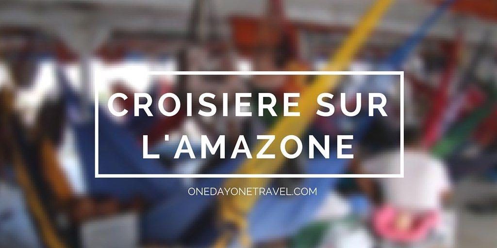 Croisière sur l'Amazone - Blog Voyage