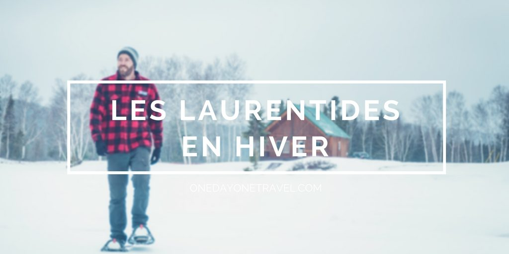 les laurentides en hiver blog voyage onedayonetravel