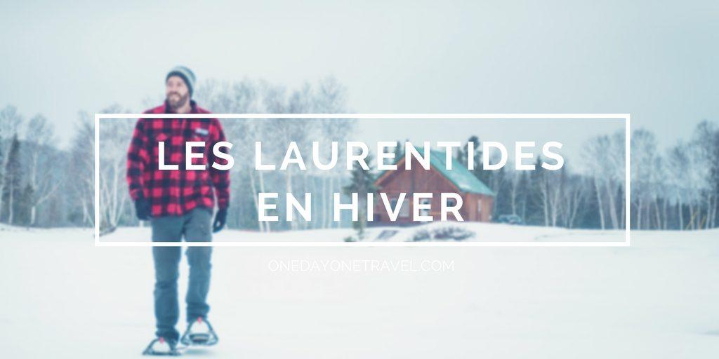 Visiter les Laurentides en hiver blog voyage onedayonetravel