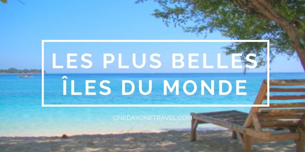 Plus belles iles du Monde Blog Voyage OnedayOneTravel