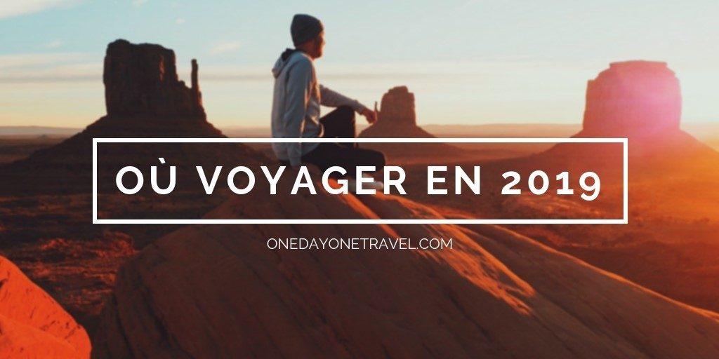 où-voyager-2019-blog-voyage-onedayonetravel-conseils