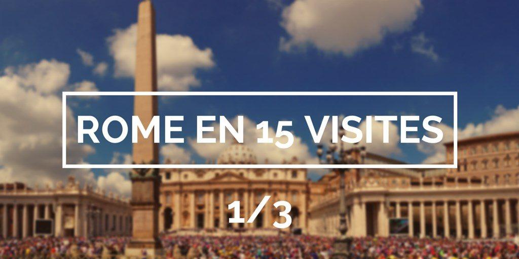 Visiter Rome en 15 visites blog voyage