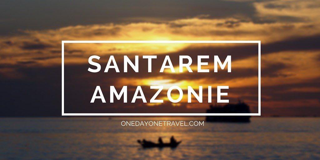 Santarem Amazonie Brésil Blog Voyage OneDayOneTravel