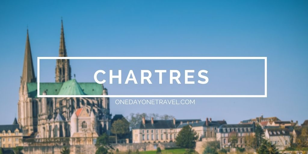 Visiter Chartres Blog Voyage OneDayOneTravel