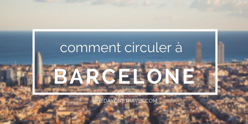 Barcelone se déplacer transports blog voyage OneDayOneTravel