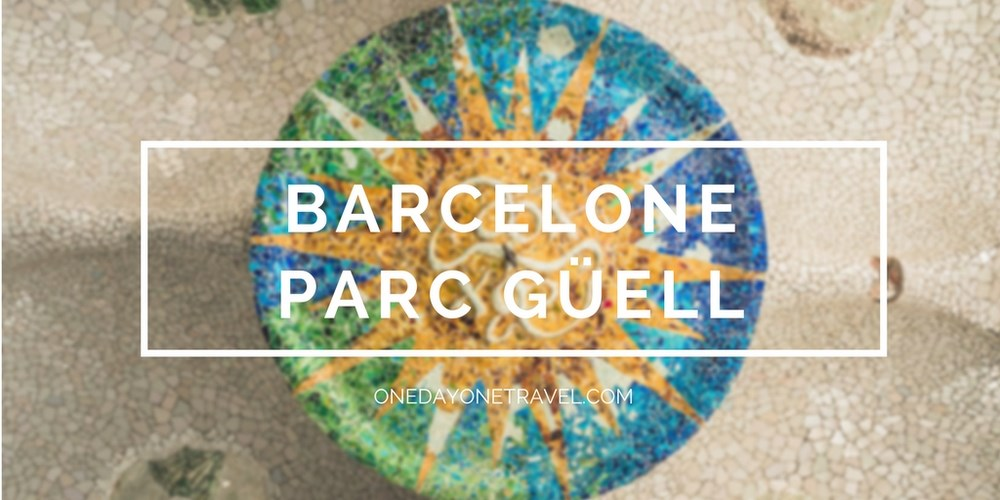 Parc Guell Barcelone blog voyage onedayonetravel