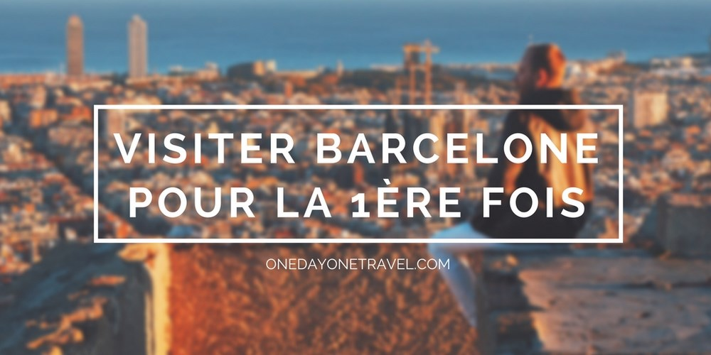 Visiter Barcelone pour la première fois blog voyage