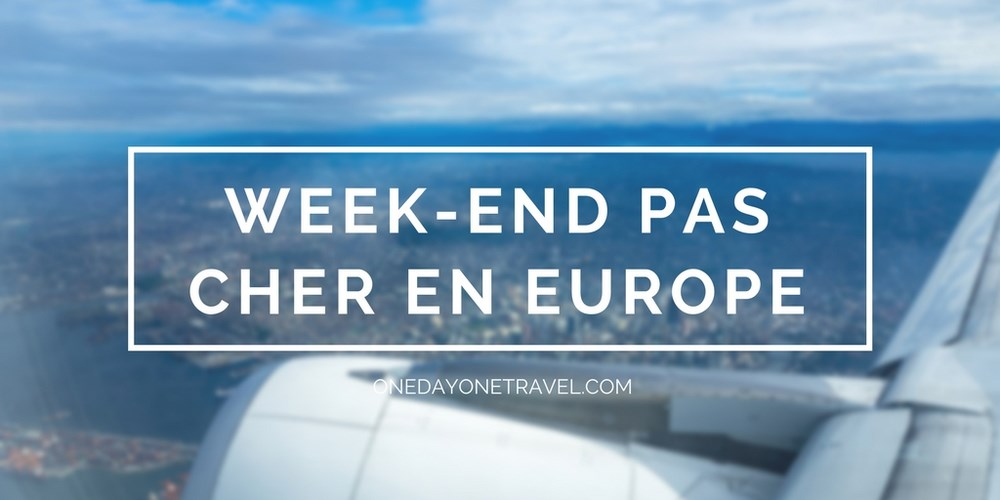 Week-end pas cher en europe - Blog Voyage OneDayOneTravel