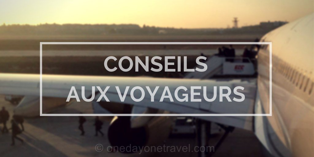 conseils aux voyageurs blog voyage OneDayOneTravel