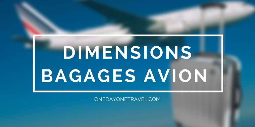 dimension bagage avion blog voyage onedayonetravel