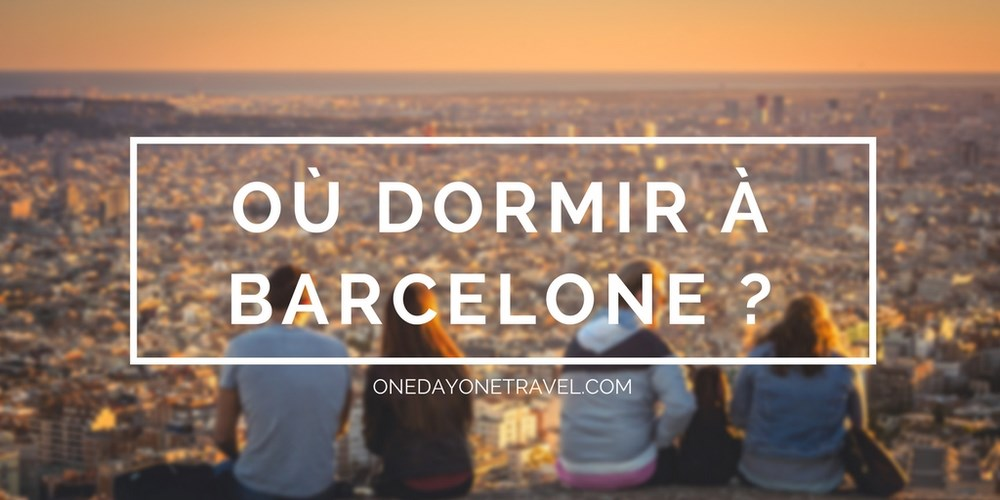 où dormir à Barcelone blog voyage OneDayOneTravel