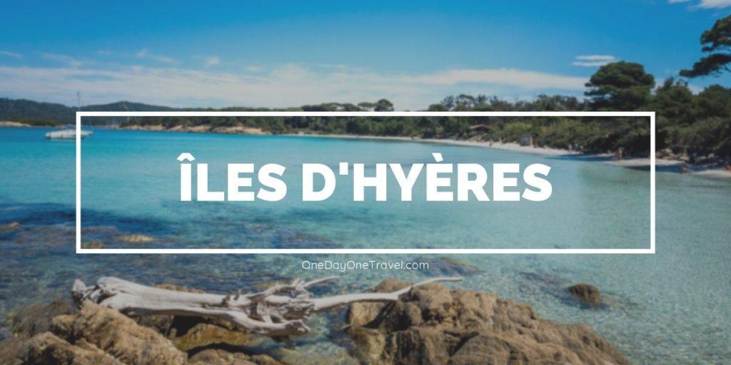Iles Hyères guide blog voyage OneDayOneTravel
