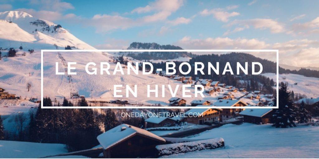 Quoi voir et quoi faire au Grand-Bornand en hiver ? Guide de voyage pour un séjour réussi à la montagne.