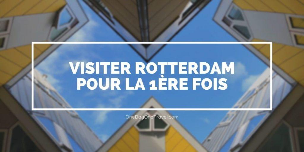 Visiter Rotterdam pour la première fois - Blog voyage OneDayOneTravel