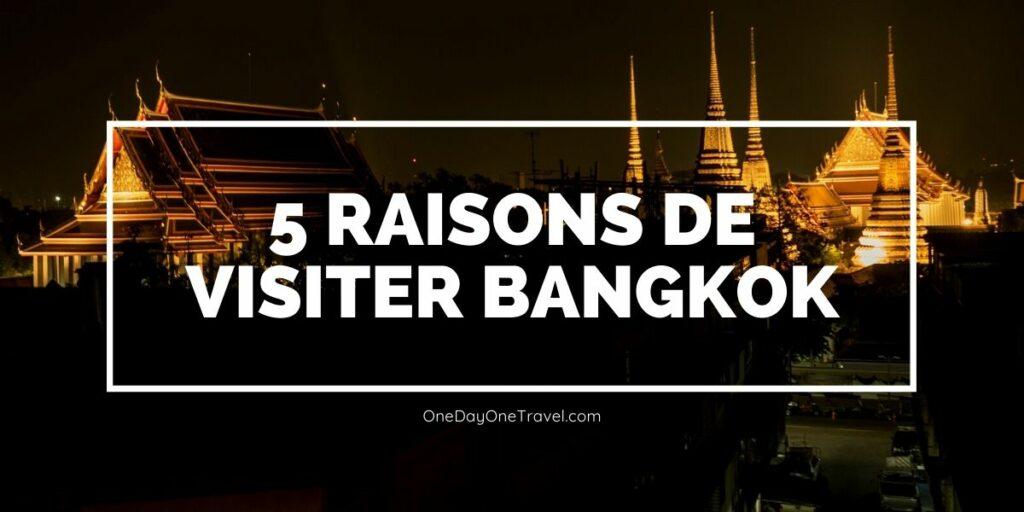 Bangkok insolite : 5 bonnes raisons de visiter la capitale thaïlandaise blog voyage OneDayOneTravel