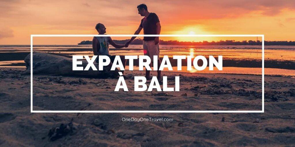 Expatriation à Bali Indonésie blog voyage OneDayOneTravel  ou comment changer de vie et partir vivre à l'étranger